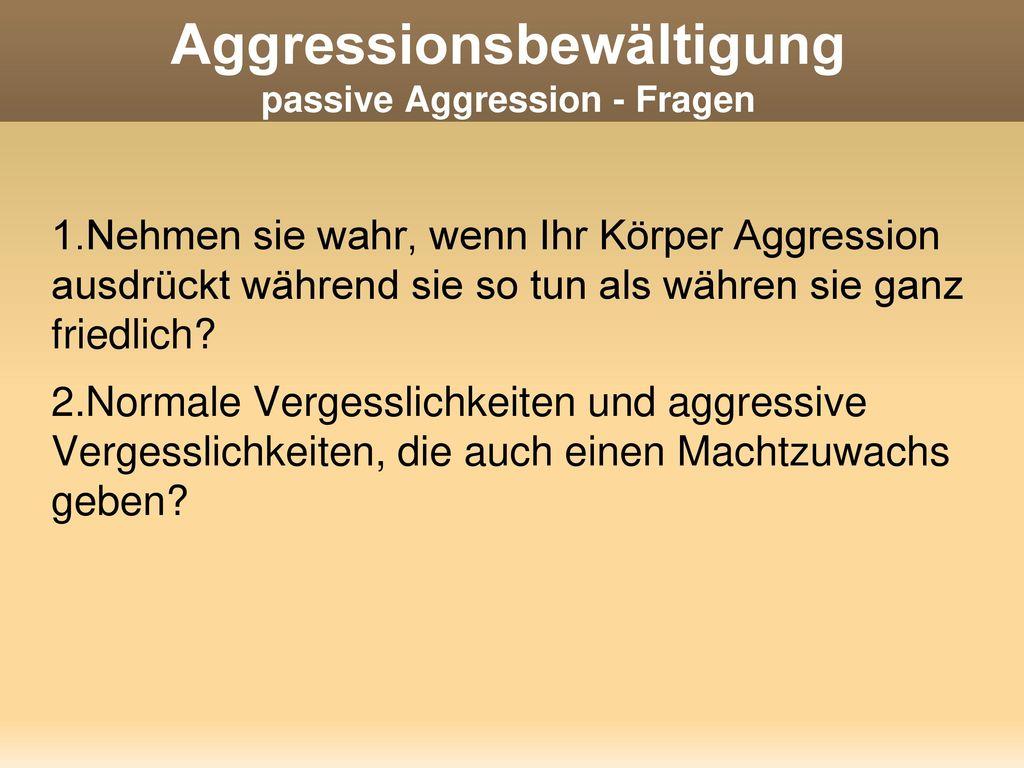 Aggressionsbewältigung passive Aggression - Fragen