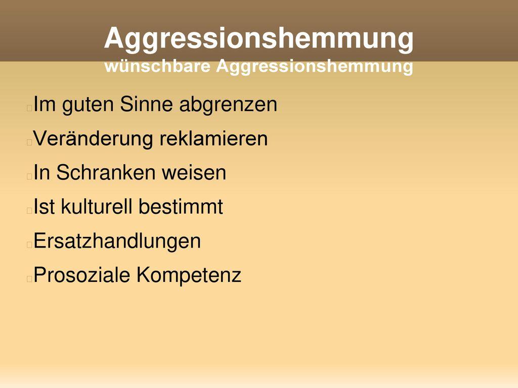 Aggressionshemmung wünschbare Aggressionshemmung