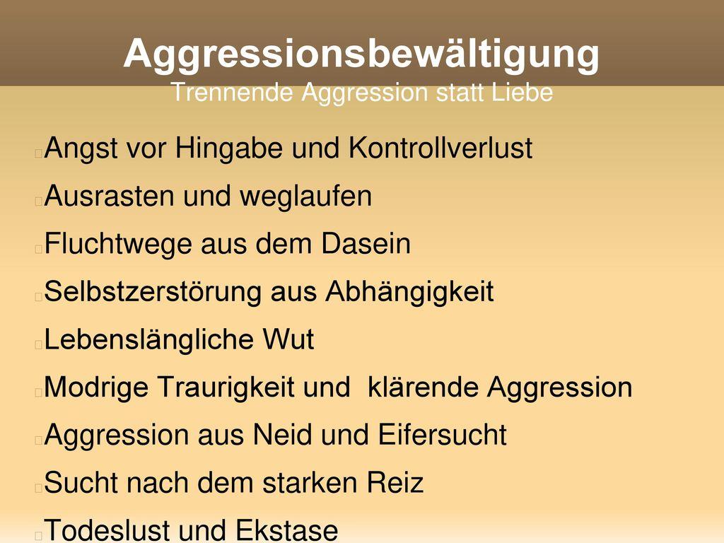 Aggressionsbewältigung Trennende Aggression statt Liebe