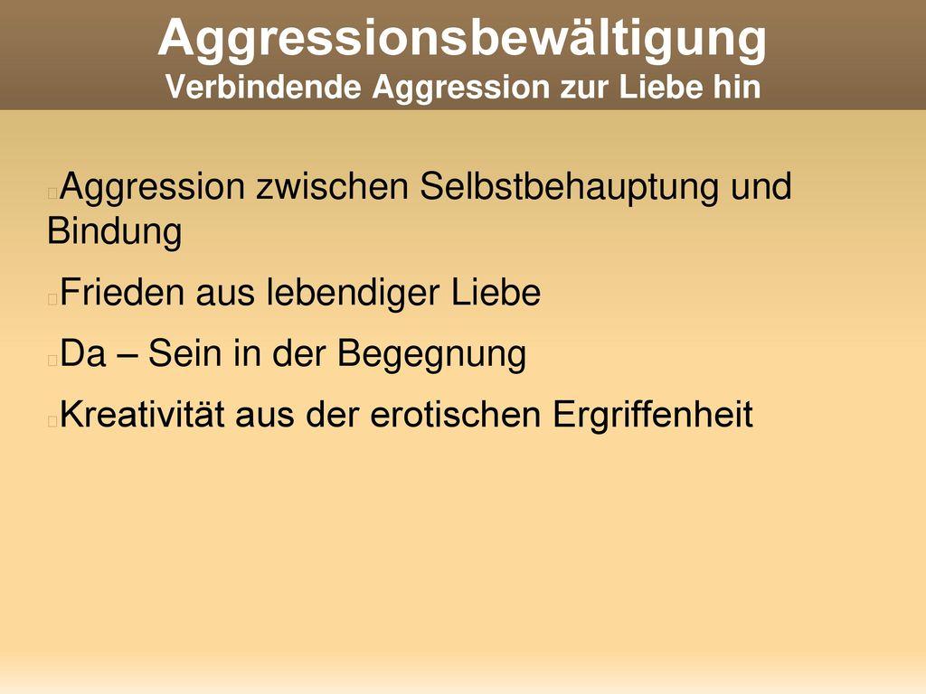 Aggressionsbewältigung Verbindende Aggression zur Liebe hin