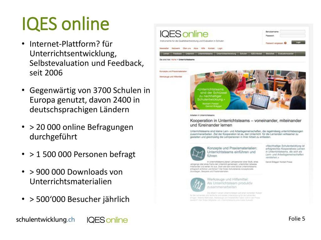 IQES online Internet-Plattform für Unterrichtsentwicklung, Selbstevaluation und Feedback, seit 2006.