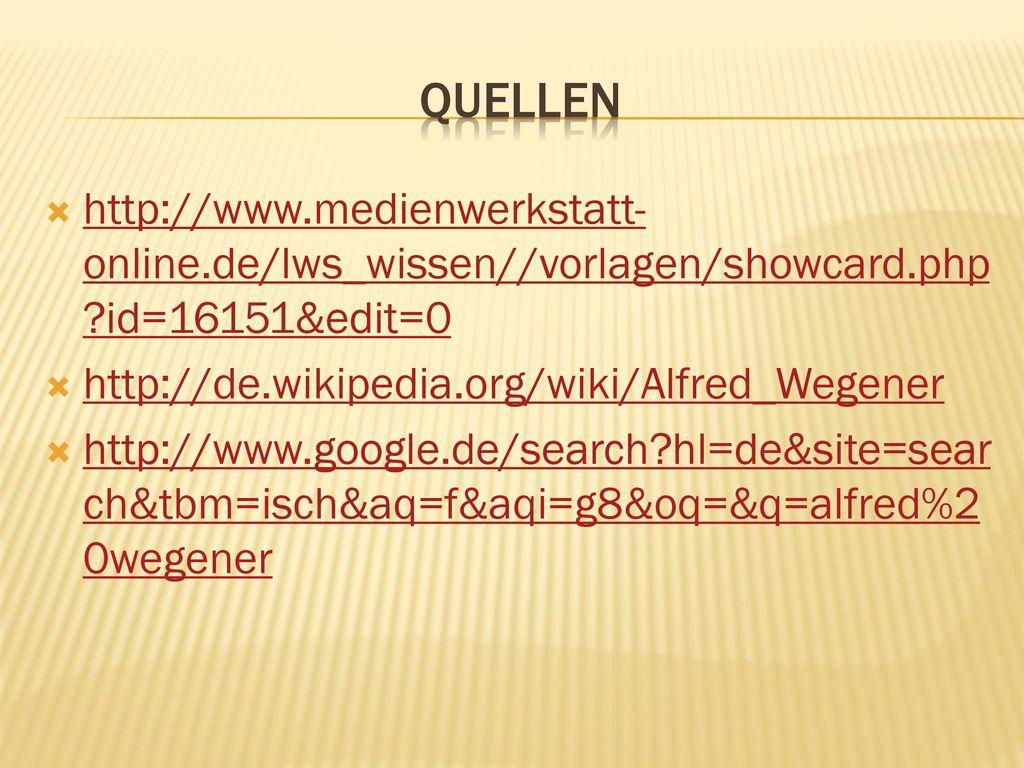 quellen http://www.medienwerkstatt-online.de/lws_wissen//vorlagen/showcard.php id=16151&edit=0. http://de.wikipedia.org/wiki/Alfred_Wegener.