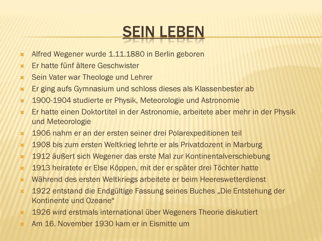 Sein Leben Alfred Wegener wurde 1.11.1880 in Berlin geboren