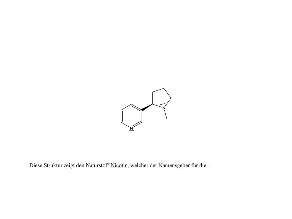 Diese Struktur zeigt den Naturstoff Nicotin, welcher der Namensgeber für die …