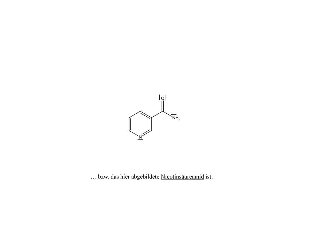 … bzw. das hier abgebildete Nicotinsäureamid ist.