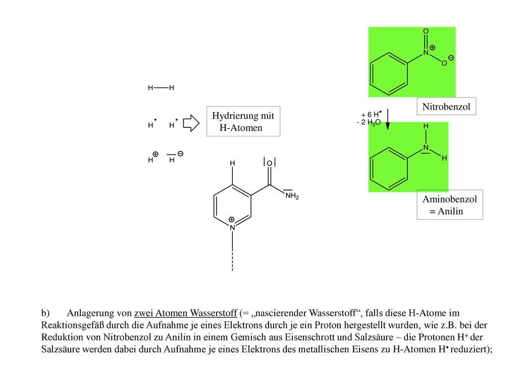 Nitrobenzol Hydrierung mit H-Atomen Aminobenzol = Anilin