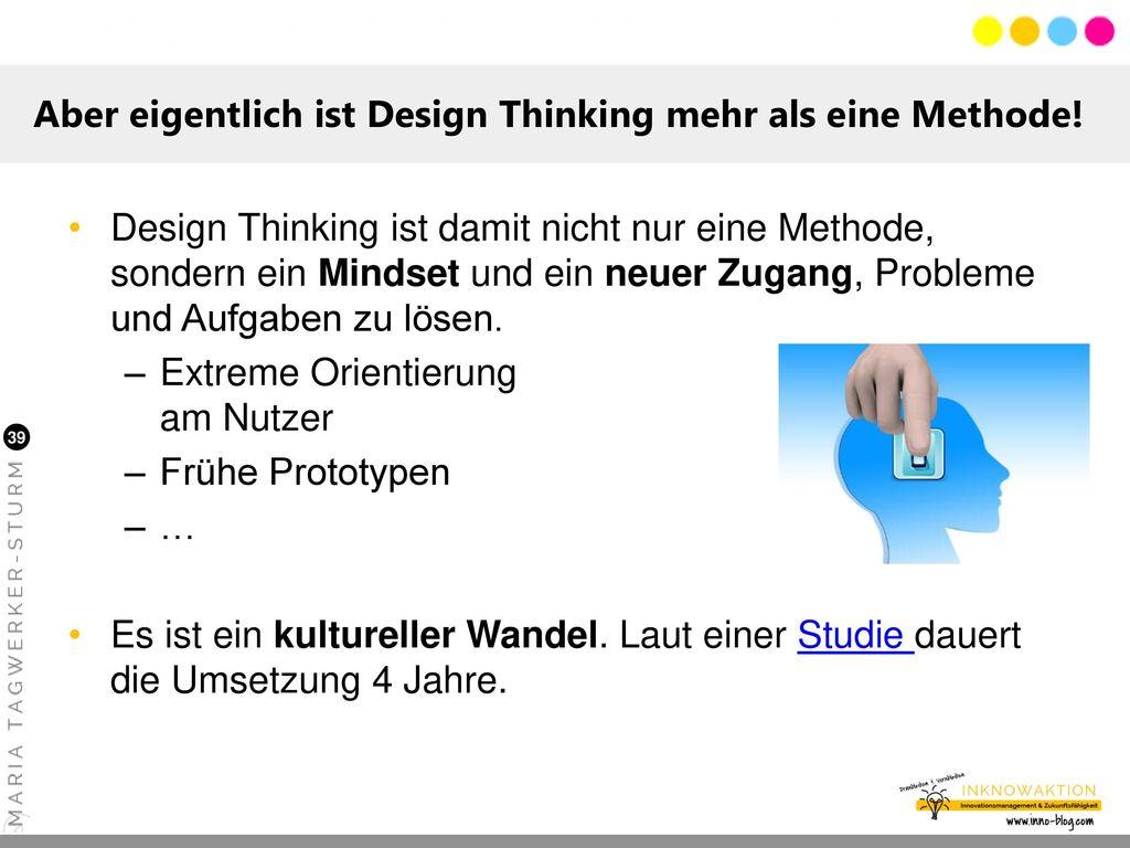 Aber eigentlich ist Design Thinking mehr als eine Methode!