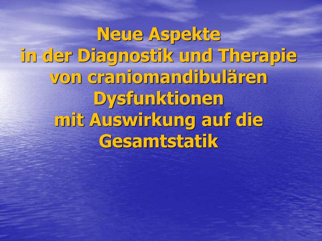Neue Aspekte in der Diagnostik und Therapie von craniomandibulären Dysfunktionen mit Auswirkung auf die Gesamtstatik