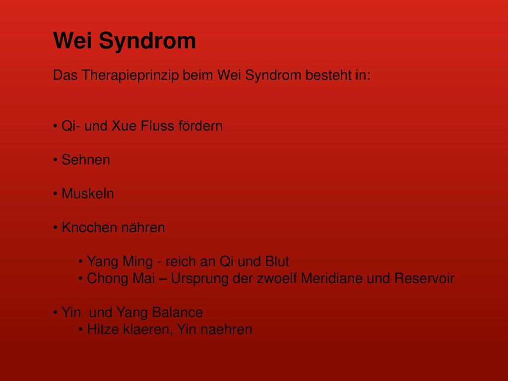 Wei Syndrom Das Therapieprinzip beim Wei Syndrom besteht in: