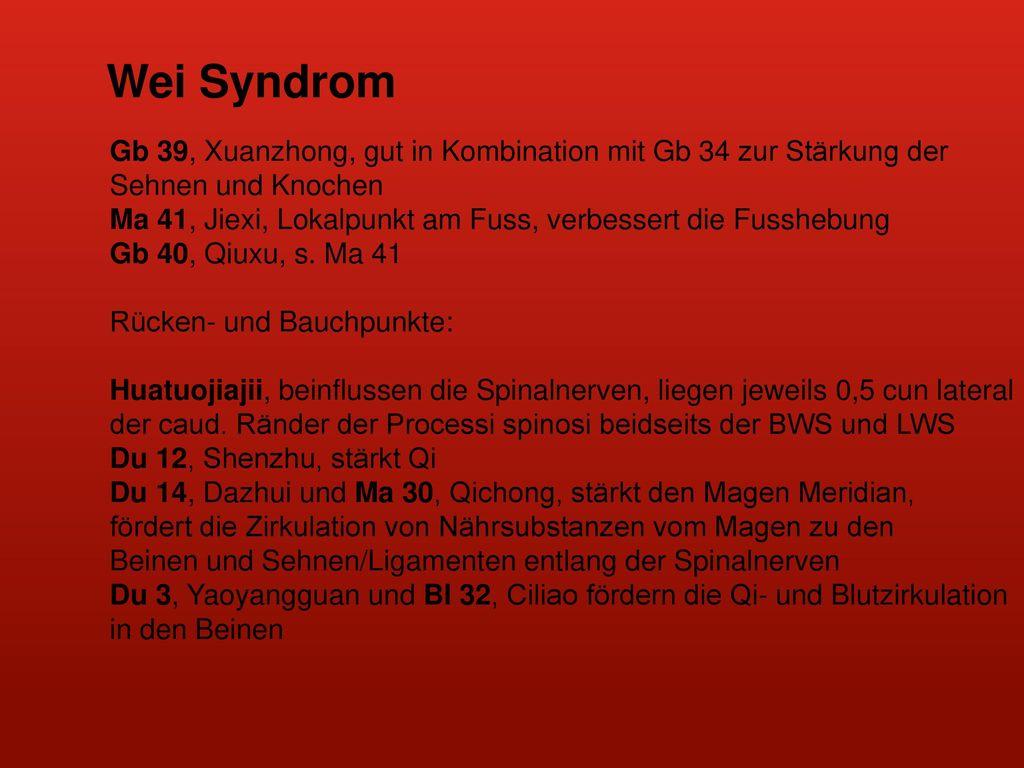 Wei Syndrom Gb 39, Xuanzhong, gut in Kombination mit Gb 34 zur Stärkung der. Sehnen und Knochen.
