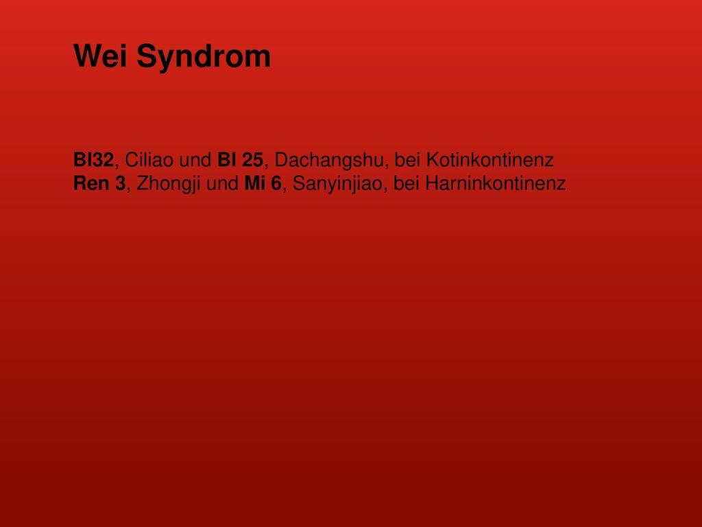 Wei Syndrom Bl32, Ciliao und Bl 25, Dachangshu, bei Kotinkontinenz