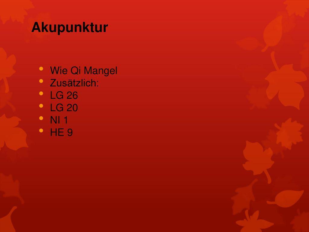 Akupunktur Wie Qi Mangel Zusätzlich: LG 26 LG 20 NI 1 HE 9
