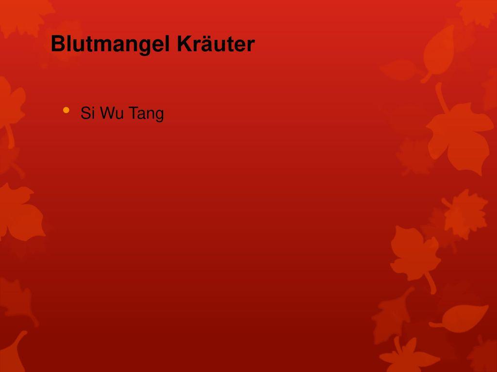 Blutmangel Kräuter Si Wu Tang