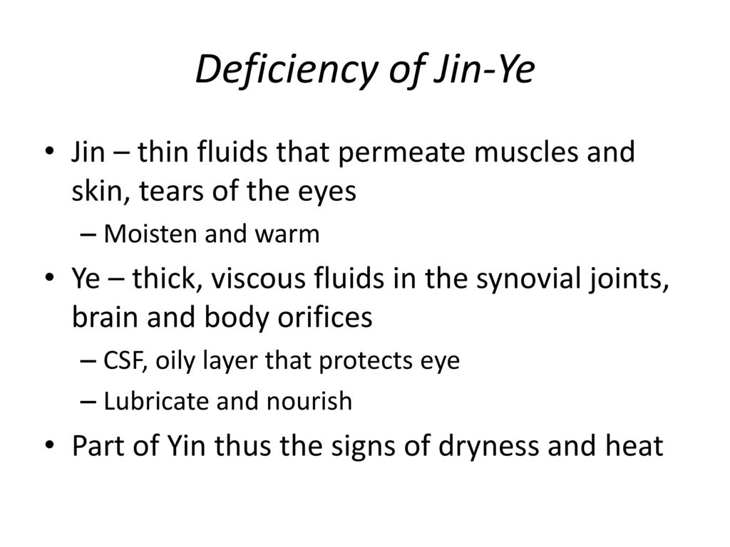 Deficiency of Jin-Ye Jin – thin fluids that permeate muscles and skin, tears of the eyes. Moisten and warm.