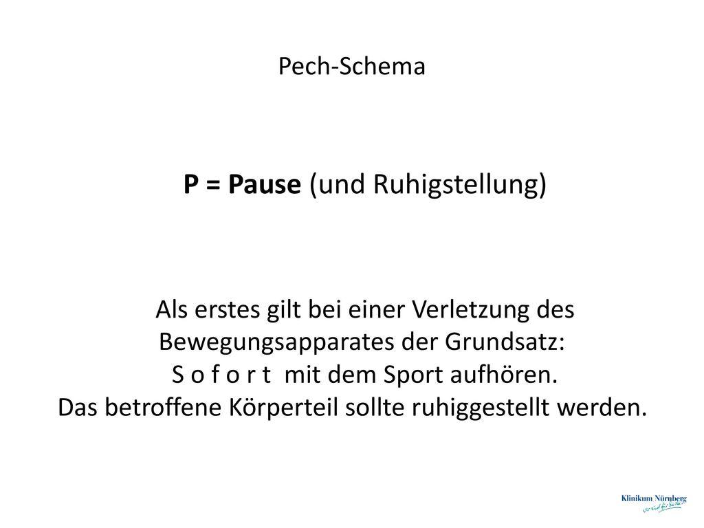 P = Pause (und Ruhigstellung)
