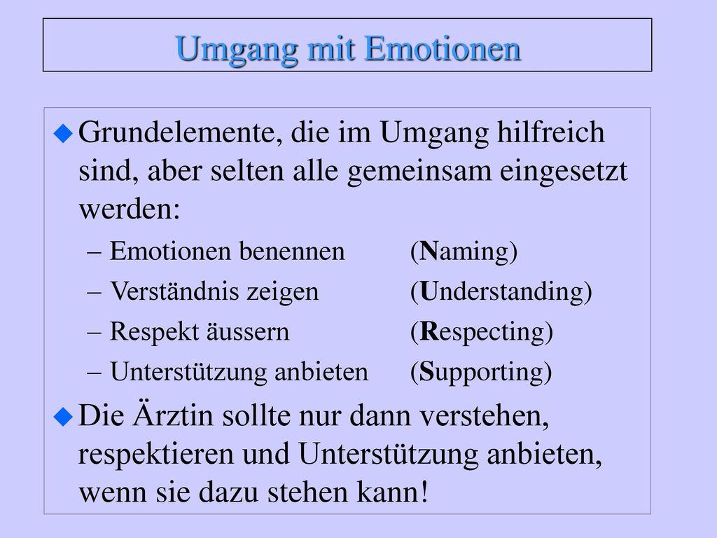 Umgang mit Emotionen Grundelemente, die im Umgang hilfreich sind, aber selten alle gemeinsam eingesetzt werden:
