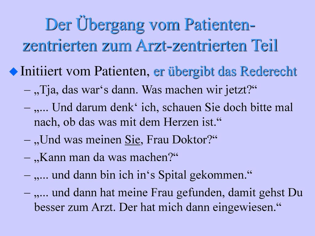 Der Übergang vom Patienten-zentrierten zum Arzt-zentrierten Teil