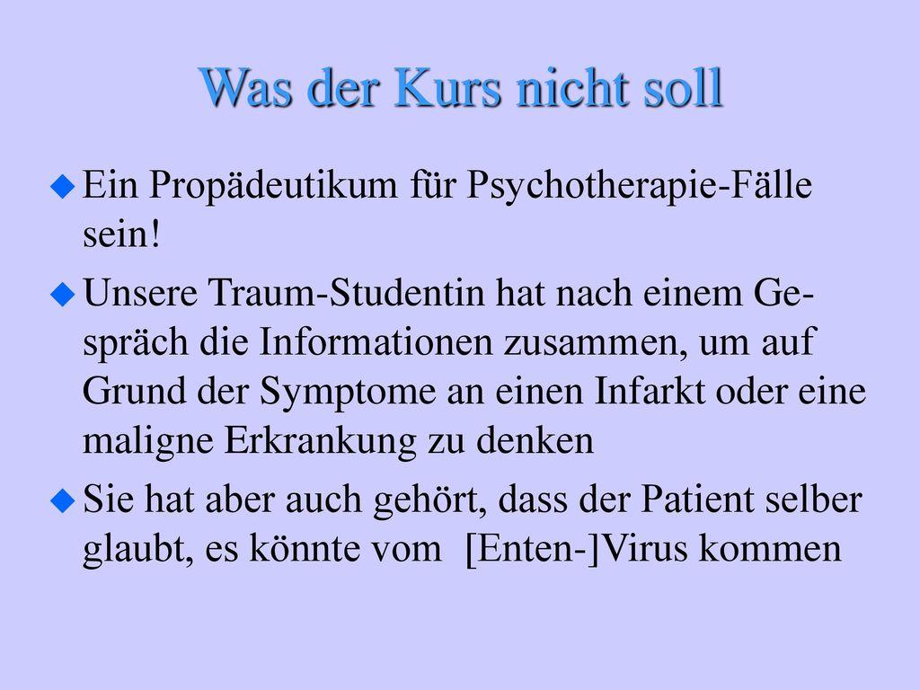 Was der Kurs nicht soll Ein Propädeutikum für Psychotherapie-Fälle sein!