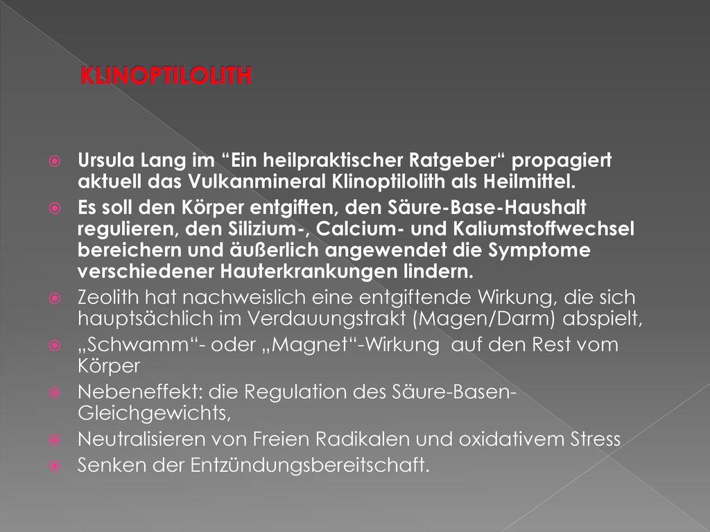 KLINOPTILOLITH Ursula Lang im Ein heilpraktischer Ratgeber propagiert aktuell das Vulkanmineral Klinoptilolith als Heilmittel.