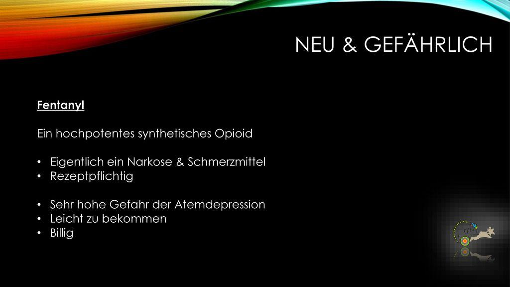 Neu & Gefährlich Fentanyl Ein hochpotentes synthetisches Opioid