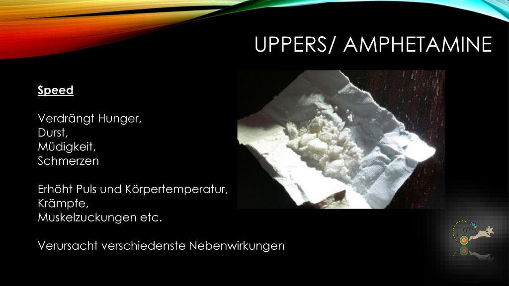 Uppers/ Amphetamine Speed Verdrängt Hunger, Durst, Müdigkeit,