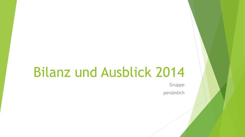 Bilanz und Ausblick 2014 Gruppe persönlich