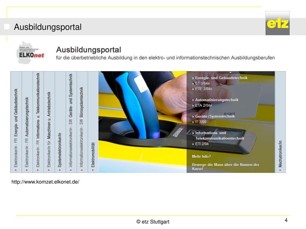 Ausbildungsportal http://www.komzet.elkonet.de/ © etz Stuttgart 4