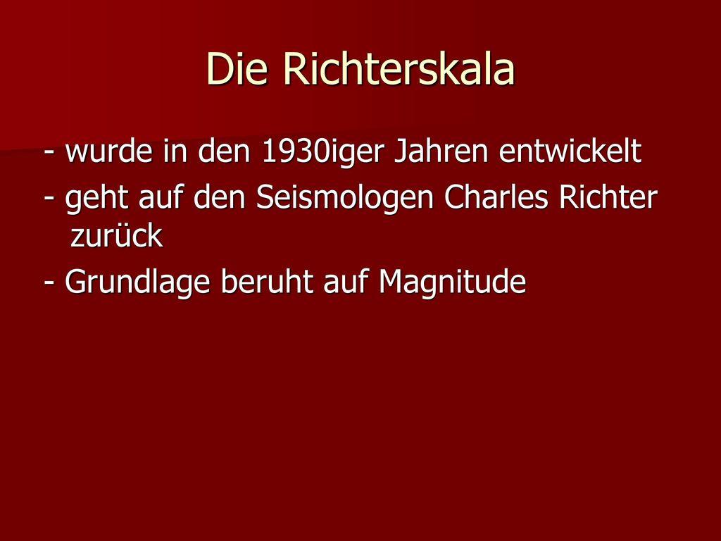 Die Richterskala - wurde in den 1930iger Jahren entwickelt