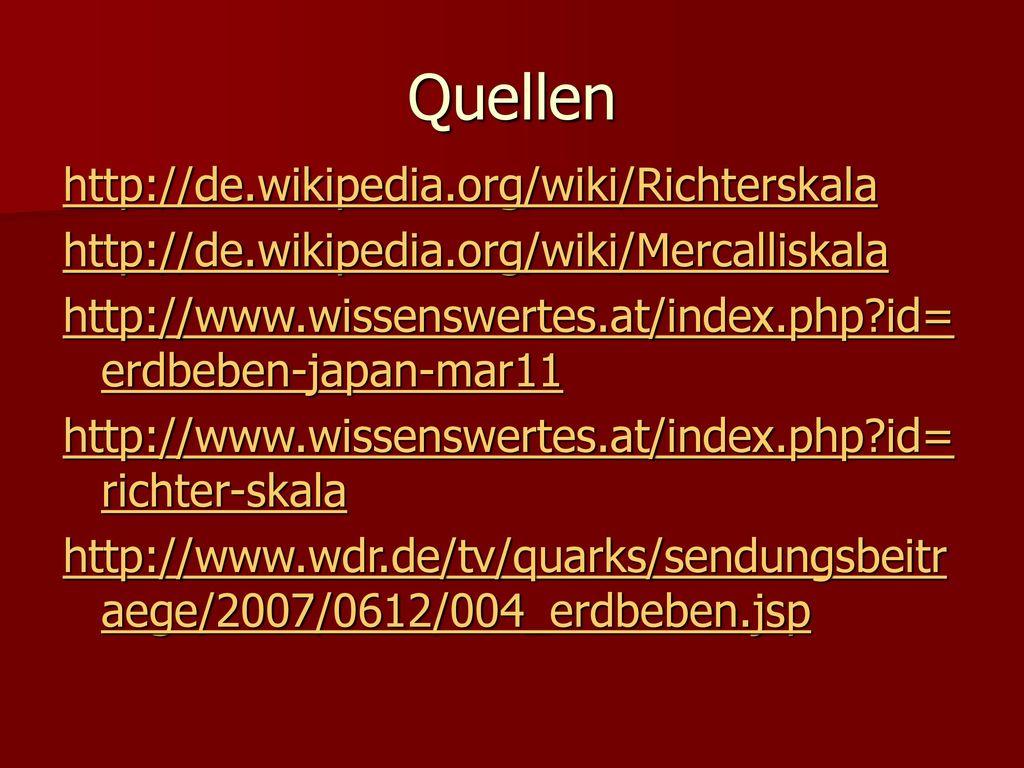 Quellen http://de.wikipedia.org/wiki/Richterskala