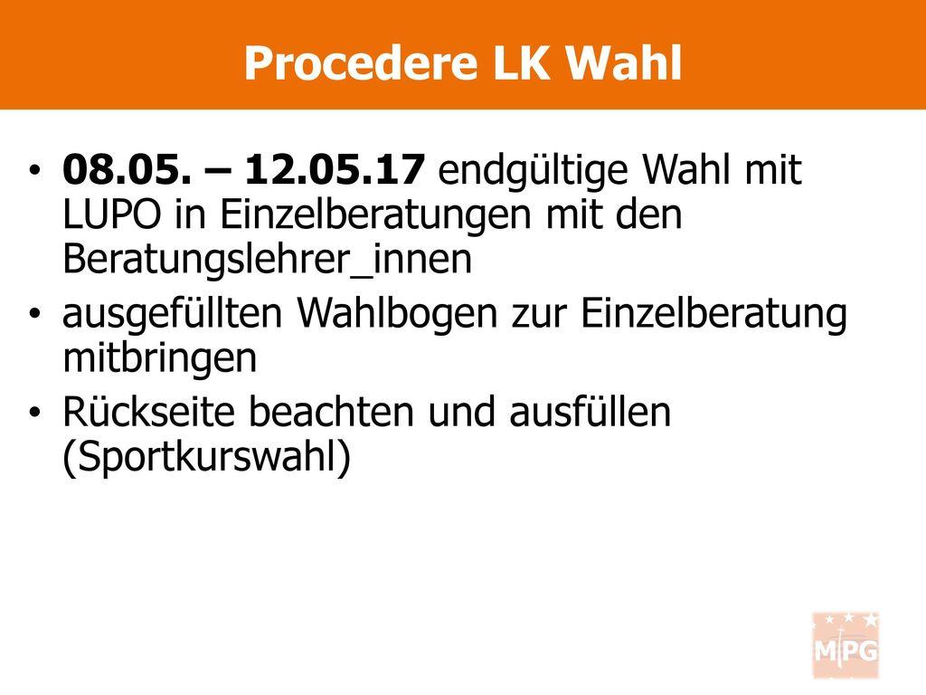 Procedere LK Wahl 08.05. – 12.05.17 endgültige Wahl mit LUPO in Einzelberatungen mit den Beratungslehrer_innen.