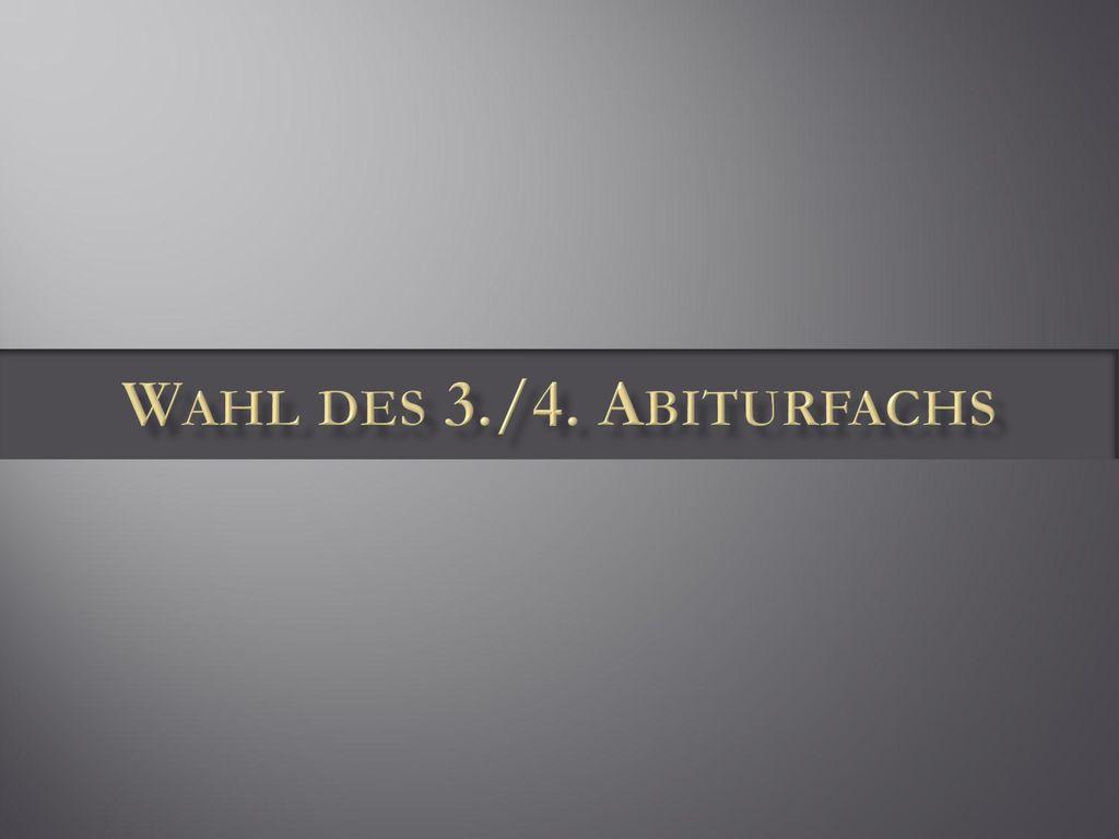Wahl des 3./4. Abiturfachs