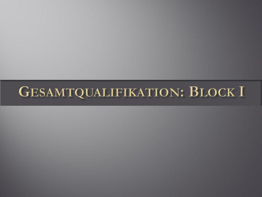 Gesamtqualifikation: Block I