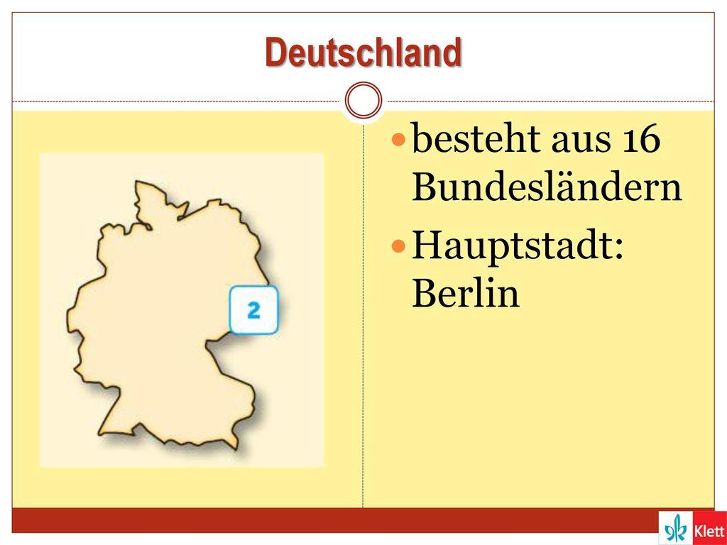 Deutschland besteht aus 16 Bundesländern Hauptstadt: Berlin
