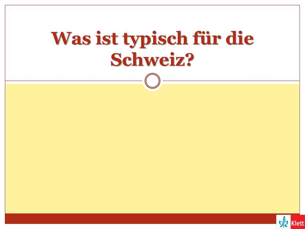 Was ist typisch für die Schweiz