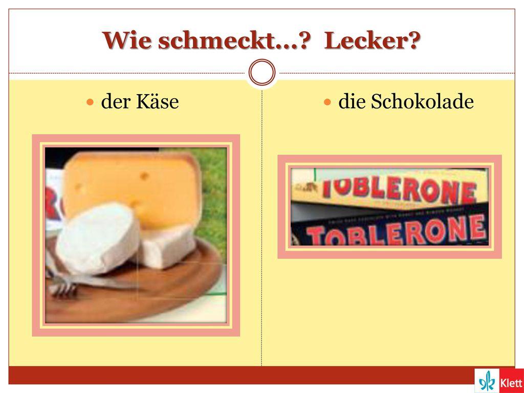 Wie schmeckt... Lecker der Käse die Schokolade