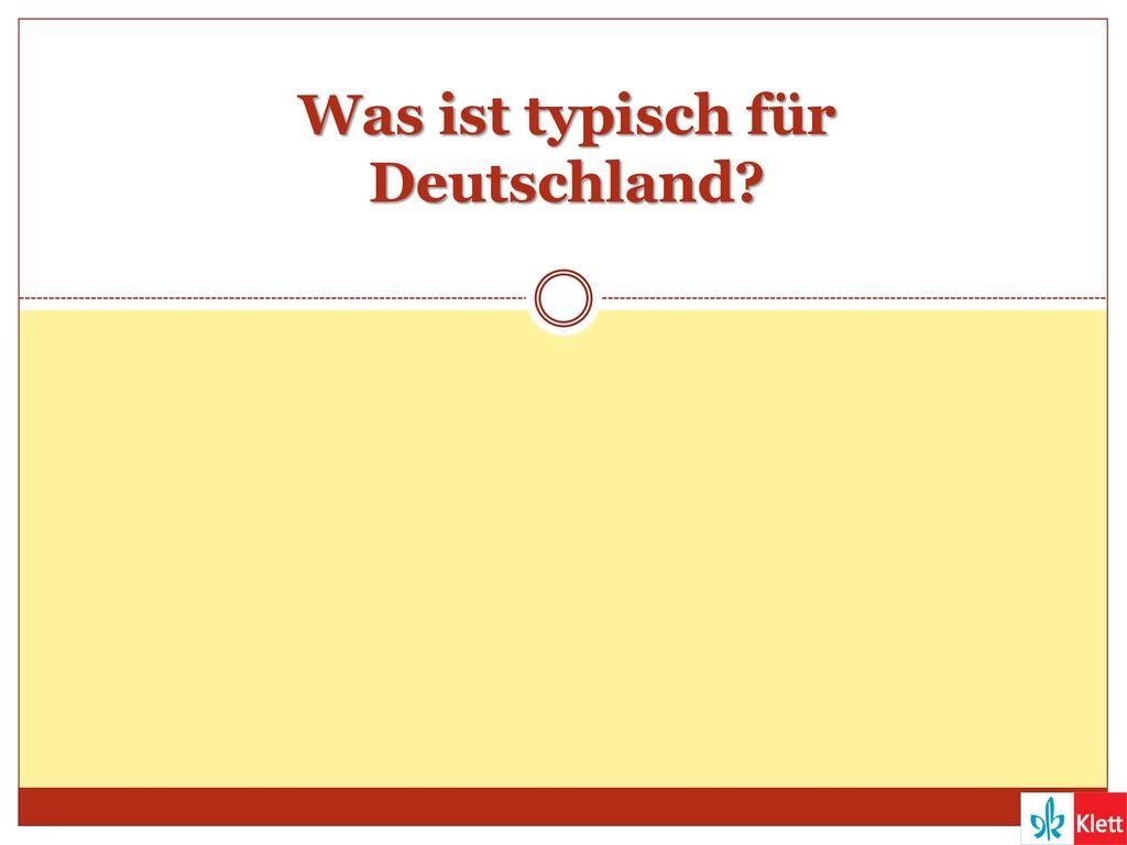 Was ist typisch für Deutschland