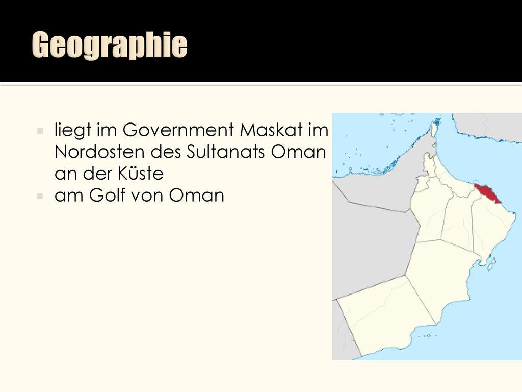 Geographie liegt im Government Maskat im Nordosten des Sultanats Oman an der Küste am Golf von Oman