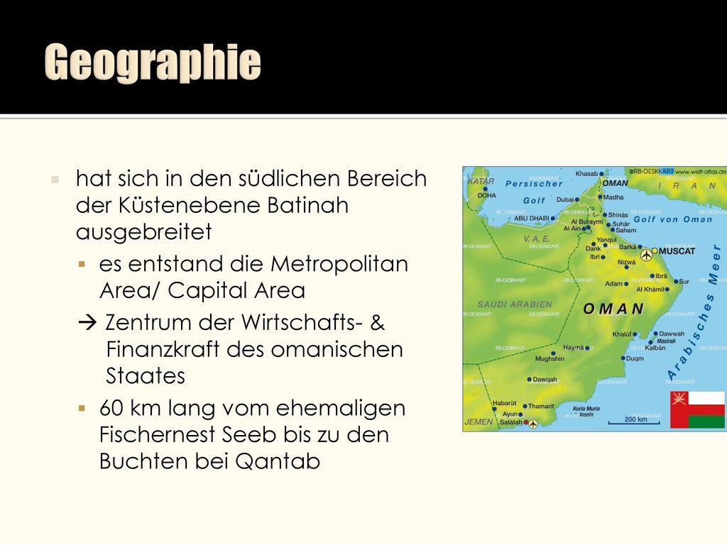 Geographie hat sich in den südlichen Bereich der Küstenebene Batinah ausgebreitet. es entstand die Metropolitan Area/ Capital Area.