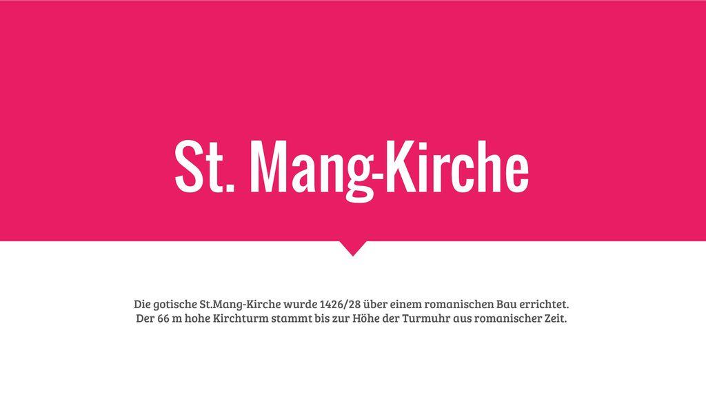 St. Mang-Kirche Die gotische St.Mang-Kirche wurde 1426/28 über einem romanischen Bau errichtet.