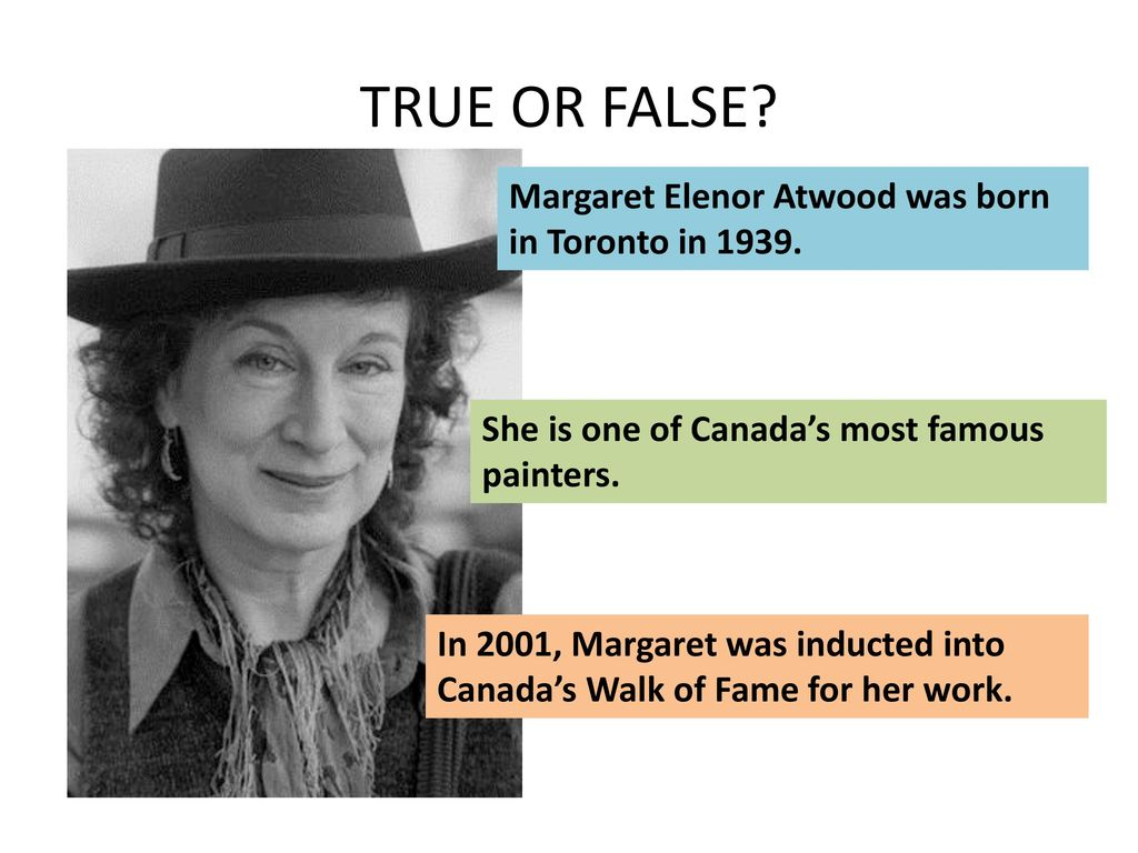 TRUE OR FALSE Margaret Elenor Atwood was born in Toronto in 1939.