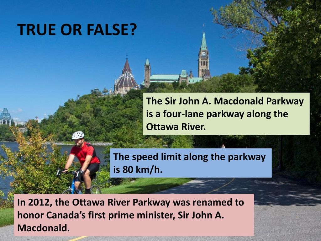 TRUE OR FALSE The Sir John A. Macdonald Parkway is a four-lane parkway along the Ottawa River. The speed limit along the parkway is 80 km/h.