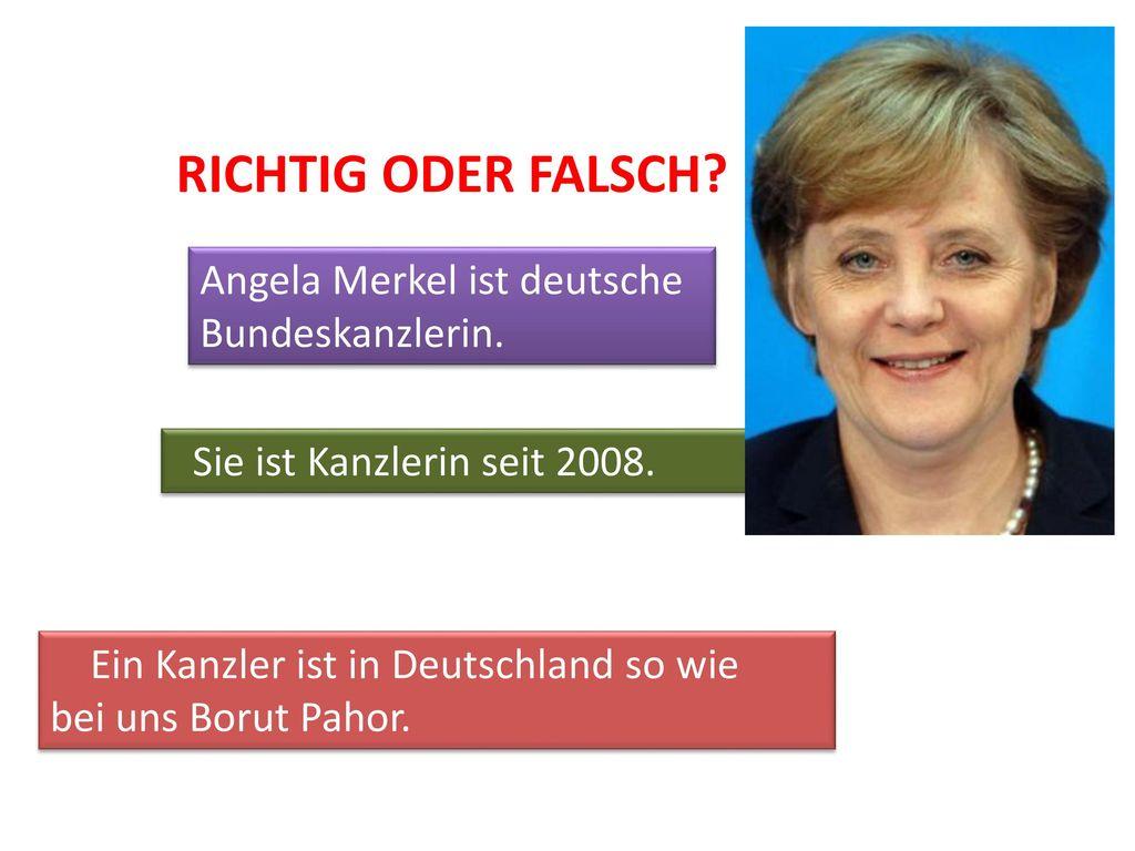 RICHTIG ODER FALSCH Angela Merkel ist deutsche Bundeskanzlerin.