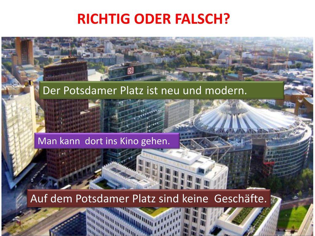 RICHTIG ODER FALSCH Der Potsdamer Platz ist neu und modern.