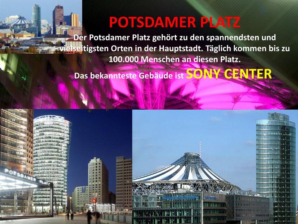 POTSDAMER PLATZ Der Potsdamer Platz gehört zu den spannendsten und vielseitigsten Orten in der Hauptstadt.