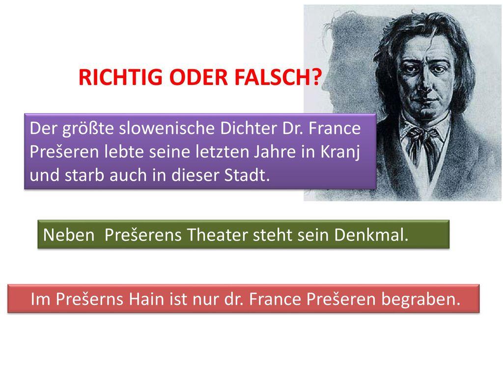 RICHTIG ODER FALSCH Der größte slowenische Dichter Dr. France Prešeren lebte seine letzten Jahre in Kranj und starb auch in dieser Stadt.