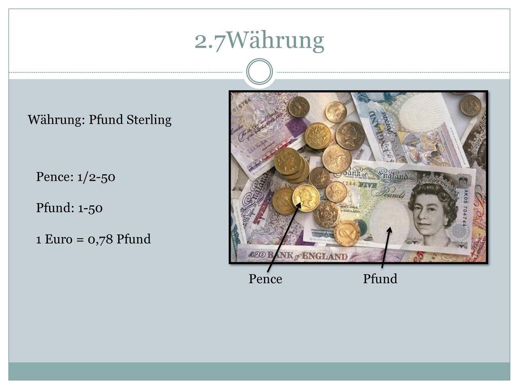 2.7Währung Währung: Pfund Sterling Pence: 1/2-50 Pfund: 1-50