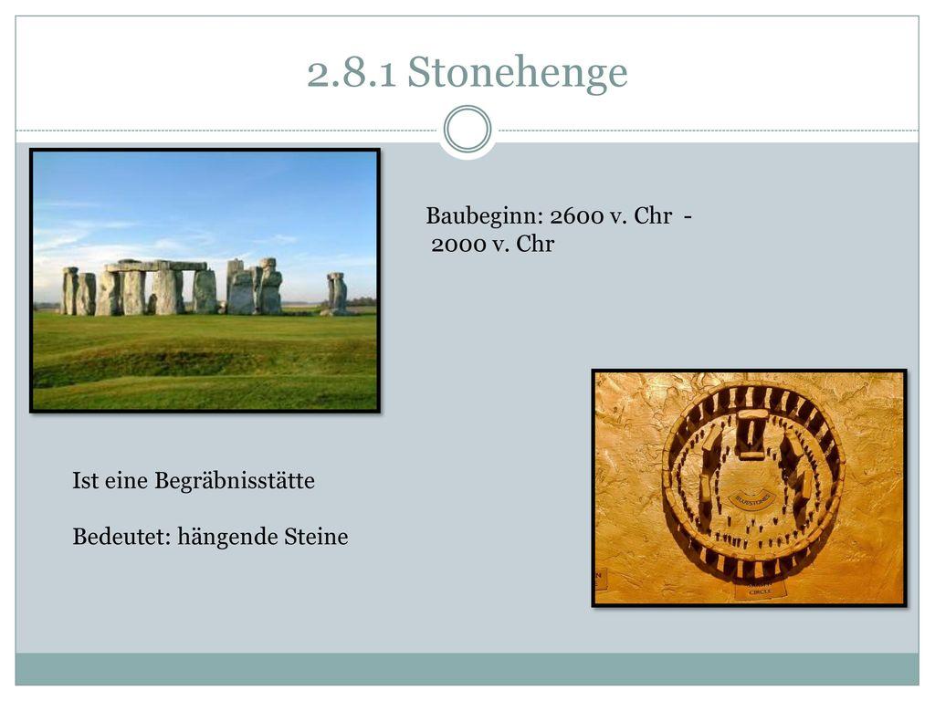 2.8.1 Stonehenge Baubeginn: 2600 v. Chr - 2000 v. Chr