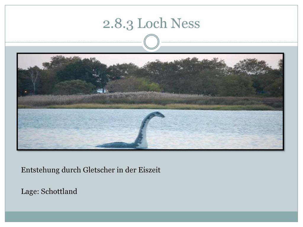 2.8.3 Loch Ness Entstehung durch Gletscher in der Eiszeit