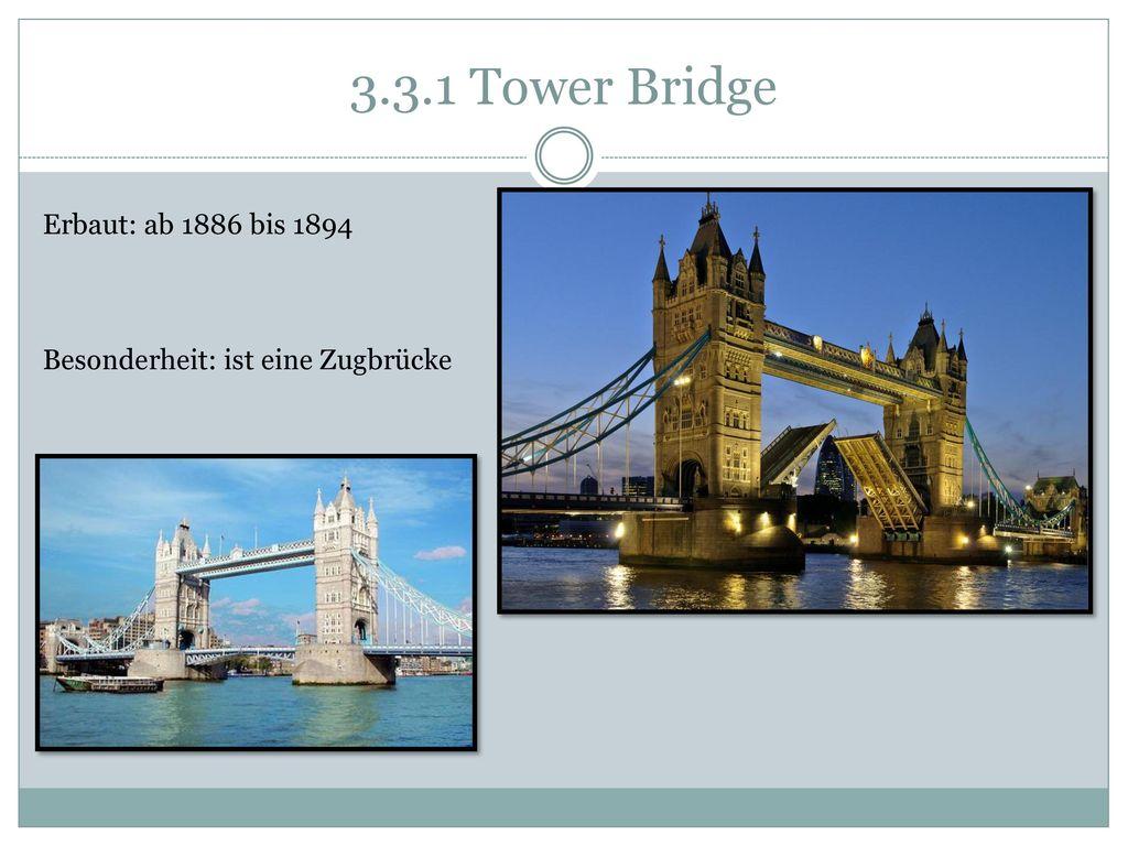 3.3.1 Tower Bridge Erbaut: ab 1886 bis 1894
