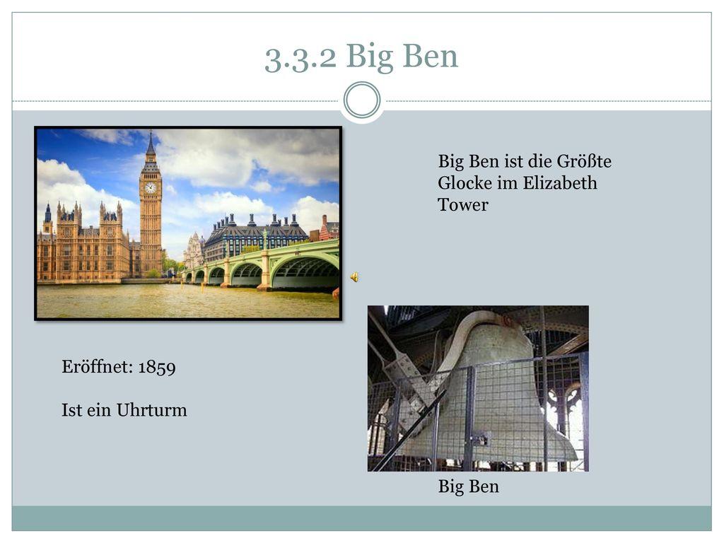 3.3.2 Big Ben Big Ben ist die Größte Glocke im Elizabeth Tower